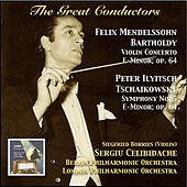 The Great Conductors: Sergiu Celibidache Conducts Mendelssohn-Bartholdy & Tschaikowsky by Various Artists
