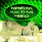 Inspirational Music to Pure Massage – Positive Melodies for Serenity, Healing Therapy with Classics, Pure Mind for Relax, Deep Meditation with Classical Composers by Inspiration to Massage Collective