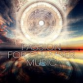 Passion for Chamber Music – Brilliant Classics, Emotional Music, Glamour with Classical Music, Magic Music for Positive Thinking, Inspred by Mozart, Bach, Beethoven by Passion Chamber Music Consort
