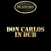 Don Carlos in Dub Playlist by Don Carlos