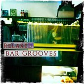 Relaxed Bar Grooves, Vol. 1 (Finest Deep Chilled Beats for Bar & Lounge) by Various Artists