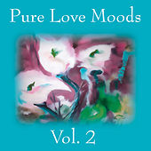 Pure Love Moods Vol. 2 by Various Artists