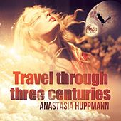Travel Through Three Centuries by Anastasia Huppmann