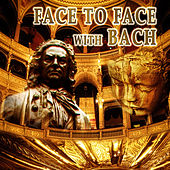 Face to Face with Bach – Closer Bach, Timeless Music for Good Day, Amazing Music with Bach, Inner Peace with Classics, Chamber Music with Famous Musician by Face to Face Music Consort