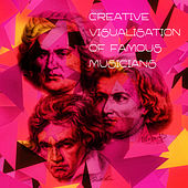 Creative Visualization of Famous Musicians – Brilliant & Magical Music, Classical Sounds of Mozart & Beethoven, Classical Music Composers for Concentration, Chamber Music with Classics by Creative Visualization Music Academy