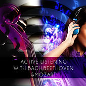 Active Listening with Bach, Beethoven, Mozart – Brainfood Study Music, Focus with Classics, Music to Enhance Concentrate & Improve Memory by Active Listening World