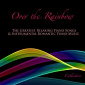 Over the Rainbow: The Greatest Relaxing Piano Songs & Instrumental Romantic Piano Music Collection von Piano