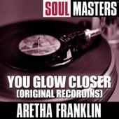 Soul Masters: You Glow Closer (Original Recordins) von Aretha Franklin