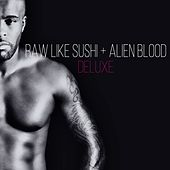 Raw Like Sushi + Alien Blood (Deluxe) by Kaysha