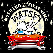 Nothing Like The First Time by Watsky