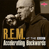 R.E.M. at the BBC: Accelerating Backwards (Live) by R.E.M.