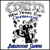 New Years Eve Celebration: Ballroom Swing by Various Artists