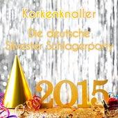 Korkenknaller - Die Deutsche Silvester Schlager Party 2015 by Various Artists