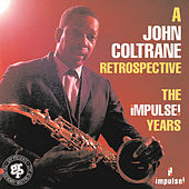 A John Coltrane Retrospective...The Impulse! Years by John Coltrane