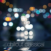 Chillout Classical by Various Artists