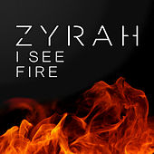 I See Fire by Zyrah