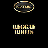 Reggae Roots Playlist by Various Artists