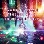 Immortal Classic – Timeless Music for Peace of Mind, Chamber & Mood Music with Famous Composers, Instrumental Background Music, Restful with Classical Sounds by Sanctuary of Immortality