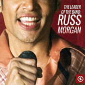 The Leader of the Band: Russ Morgan by Russ Morgan