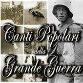 Canti popolari della Grande Guerra by Various Artists