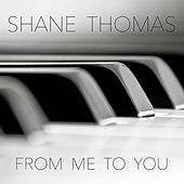 Thomas: From Me to You by Shane Thomas