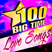 100 Big Time Love Songs by Various Artists