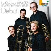 Le Quatuor Kimoiz Debut! by Le Quatuor Kimoiz Quatuor de Trombones de Lyon