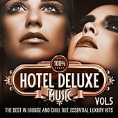 100% Hotel Deluxe Music, Vol. 5 (The Best in Lounge and Chill Out, Essential Luxury Hits) by Various Artists