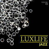 Luxlife: Jazz, Vol. 15 by Various Artists