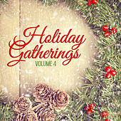 Holiday Gatherings, Vol. 4 by Various Artists