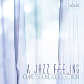 Home Sound Collection: A Jazz Feeling, Vol. 10 by Various Artists