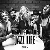 High Life Low Life Jazz Life, Vol. 14 by Various Artists