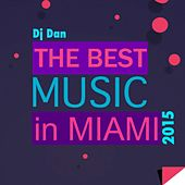 The Best Music in Miami 2015 by DJ Dan