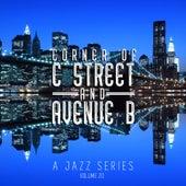 Corner of C Street & Avenue B: A Jazz Series, Vol. 20 by Various Artists