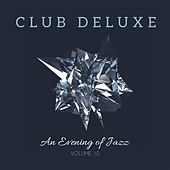 Club Deluxe: An Evening of Jazz, Vol. 10 by Various Artists