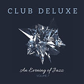 Club Deluxe: An Evening of Jazz, Vol. 7 by Various Artists