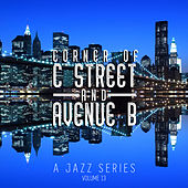 Corner of C Street & Avenue B: A Jazz Series, Vol. 13 by Various Artists