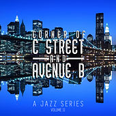 Corner of C Street & Avenue B: A Jazz Series, Vol. 11 by Various Artists