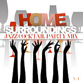 Home Surroundings: Jazz Cocktail Party Mix, Vol. 1 by Various Artists