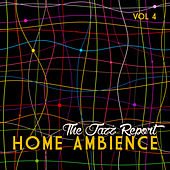 Home Ambience: The Jazz Report, Vol. 4 by Various Artists