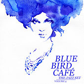 Blue Bird Café: The Jazz Set, Vol. 4 by Various Artists