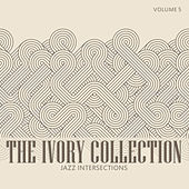 The Ivory Collection: Jazz Intersections, Vol. 5 by Various Artists