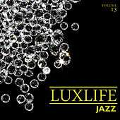 Luxlife: Jazz, Vol. 13 by Various Artists