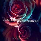 Jazz Tales & Merriment, Vol. 6 by Various Artists