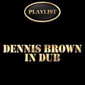 Dennis Brown in Dub Playlist by Dennis Brown