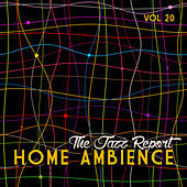 Home Ambience: The Jazz Report, Vol. 20 by Various Artists
