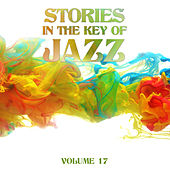 Stories in the Key of Jazz, Vol. 17 by Various Artists