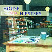 House of the Hipsters (Trendy Deep House Music) by Various Artists