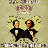 F. Mendelssohn: A Midsummer Night's Dream - F. Schubert: Rosamunde, Princess of Cyprus: Epic Classics. A Midsummer Night's Dream by Orquesta Filarmónica Peralada