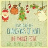 Les plus belles chansons de Noël (Une ambiance festive dans un parfait style Lounge) by Various Artists